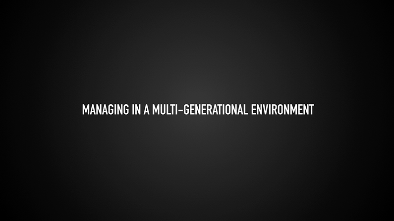 Managing in a multi-generational environment [TSI Experience]